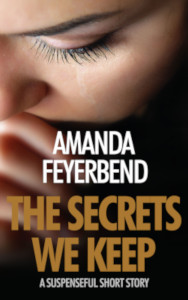 The Secrets We Keep by Amanda Feyerbend